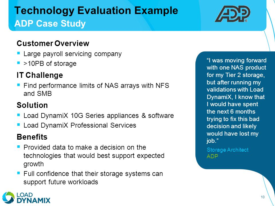 10 Customer Overview  Large payroll servicing company  >10PB of storage IT Challenge  Find performance limits of NAS arrays with NFS and SMB Soluti