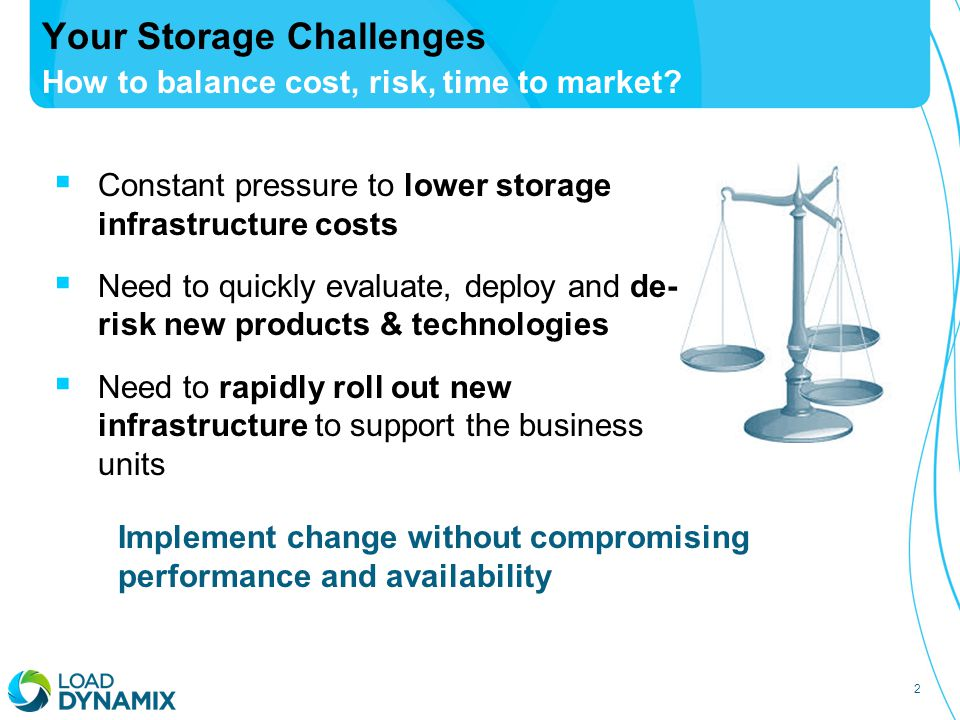 2 Your Storage Challenges How to balance cost, risk, time to market.