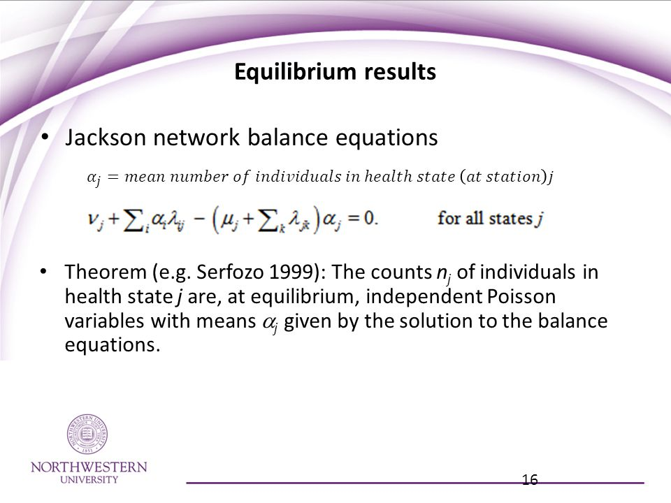 Equilibrium results Jackson network balance equations 16 Theorem (e.g.