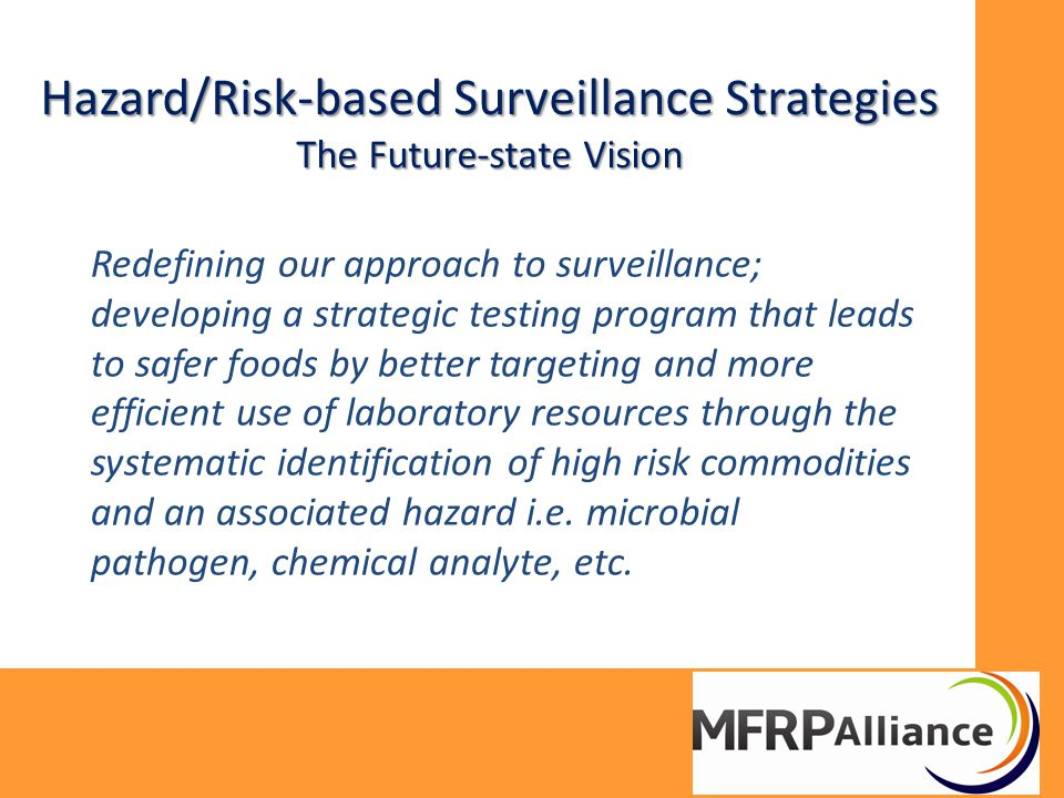 Hazard/Risk-based Surveillance Strategies The Future-state Vision Redefining our approach to surveillance; developing a strategic testing program that