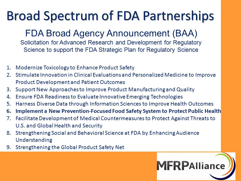 Broad Spectrum of FDA Partnerships 1.Modernize Toxicology to Enhance Product Safety 2.Stimulate Innovation in Clinical Evaluations and Personalized Me