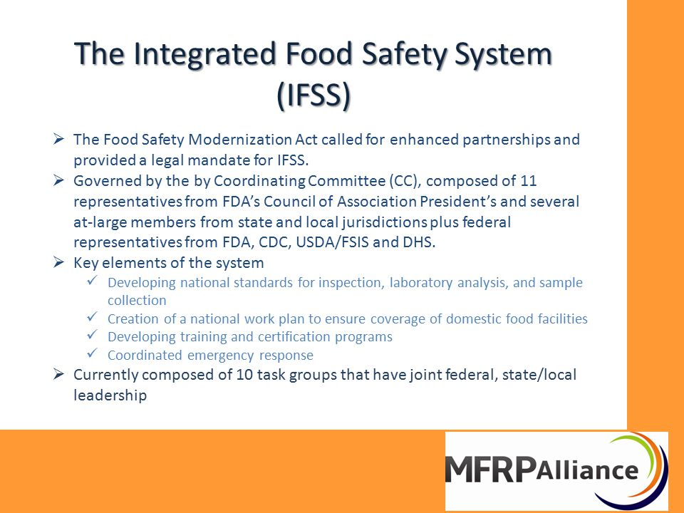 The Integrated Food Safety System (IFSS)  The Food Safety Modernization Act called for enhanced partnerships and provided a legal mandate for IFSS. 