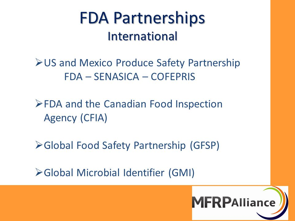 FDA Partnerships International  US and Mexico Produce Safety Partnership FDA – SENASICA – COFEPRIS  FDA and the Canadian Food Inspection Agency (CFI