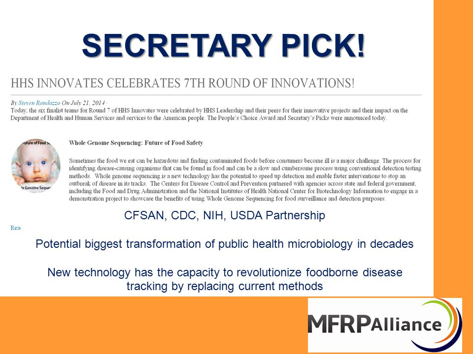 SECRETARY PICK! CFSAN, CDC, NIH, USDA Partnership Potential biggest transformation of public health microbiology in decades New technology has the cap
