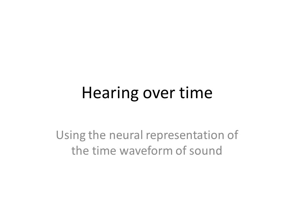 Hearing over time Using the neural representation of the time waveform of sound