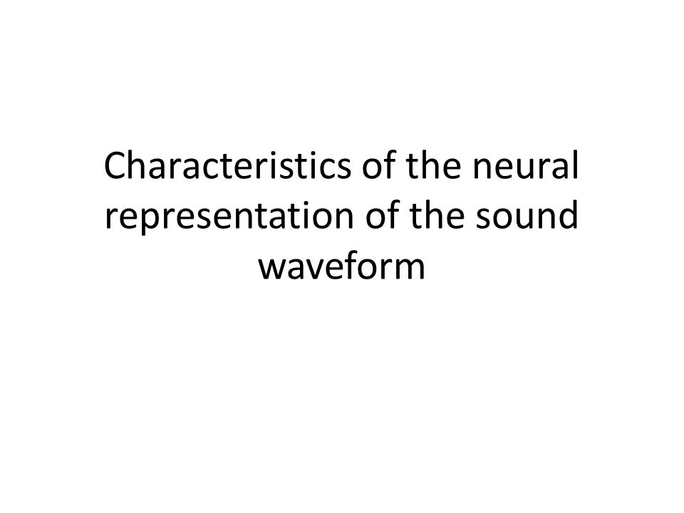 Characteristics of the neural representation of the sound waveform