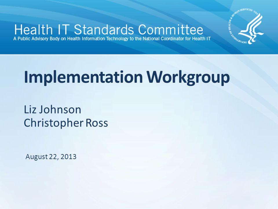Liz Johnson Christopher Ross Implementation Workgroup August 22, 2013