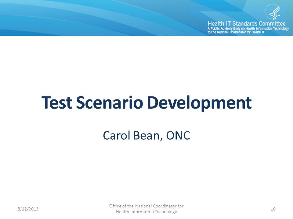 Test Scenario Development Carol Bean, ONC 8/22/2013 Office of the National Coordinator for Health Information Technology 10
