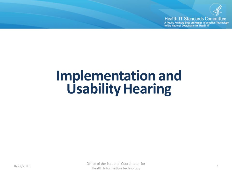 Implementation and Usability Hearing 8/22/2013 Office of the National Coordinator for Health Information Technology 3