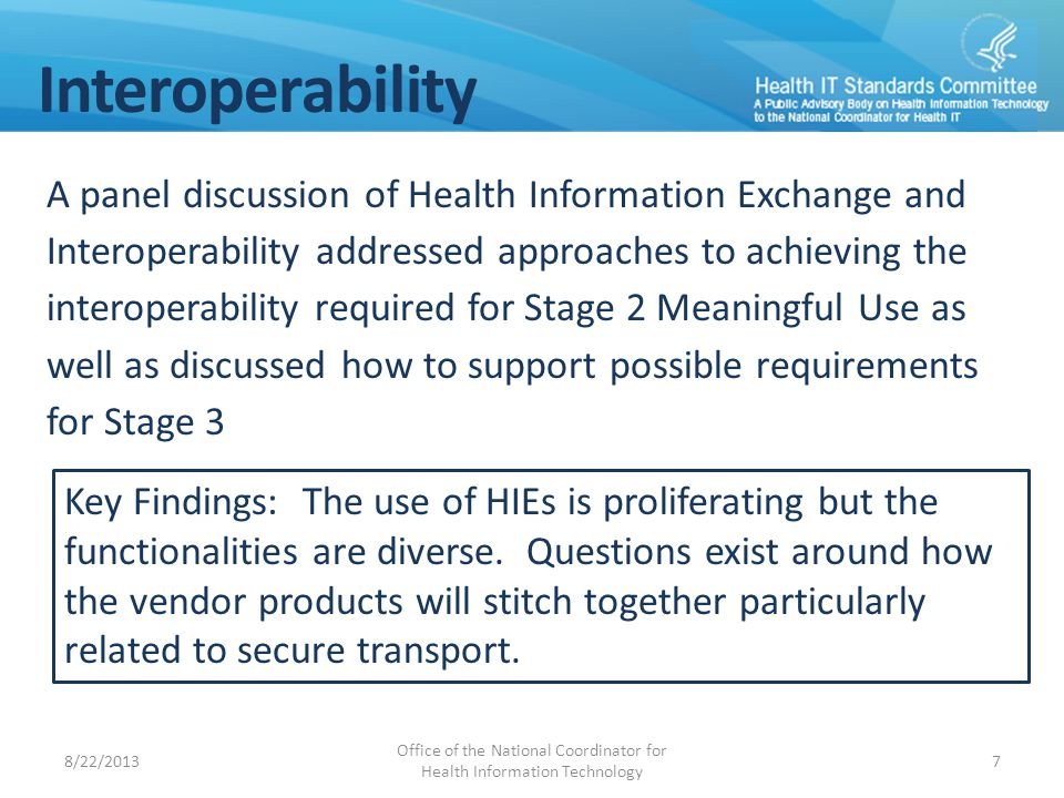 Interoperability A panel discussion of Health Information Exchange and Interoperability addressed approaches to achieving the interoperability require