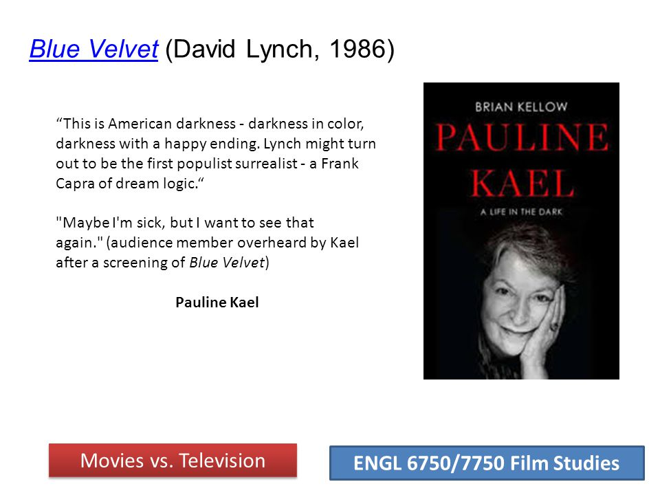 ENGL 6750/7750 Film Studies Blue VelvetBlue Velvet (David Lynch, 1986) Movies vs.