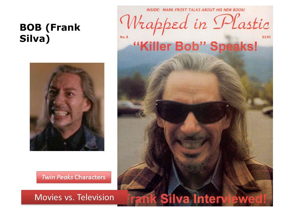 BOB (Frank Silva) Twin Peaks Characters Movies vs. Television