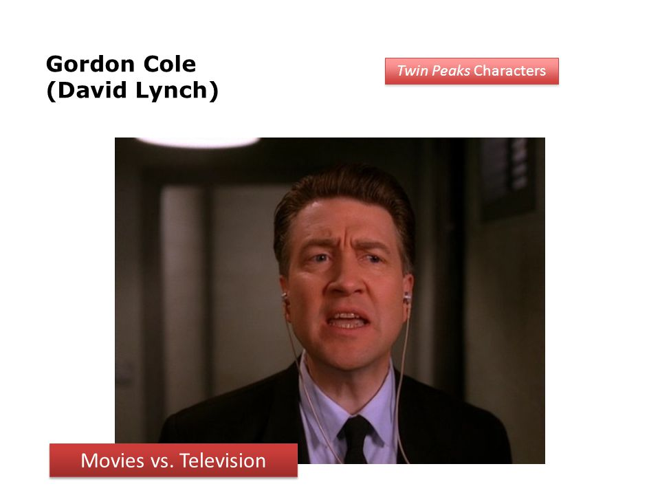 Gordon Cole (David Lynch) Twin Peaks Characters Movies vs. Television