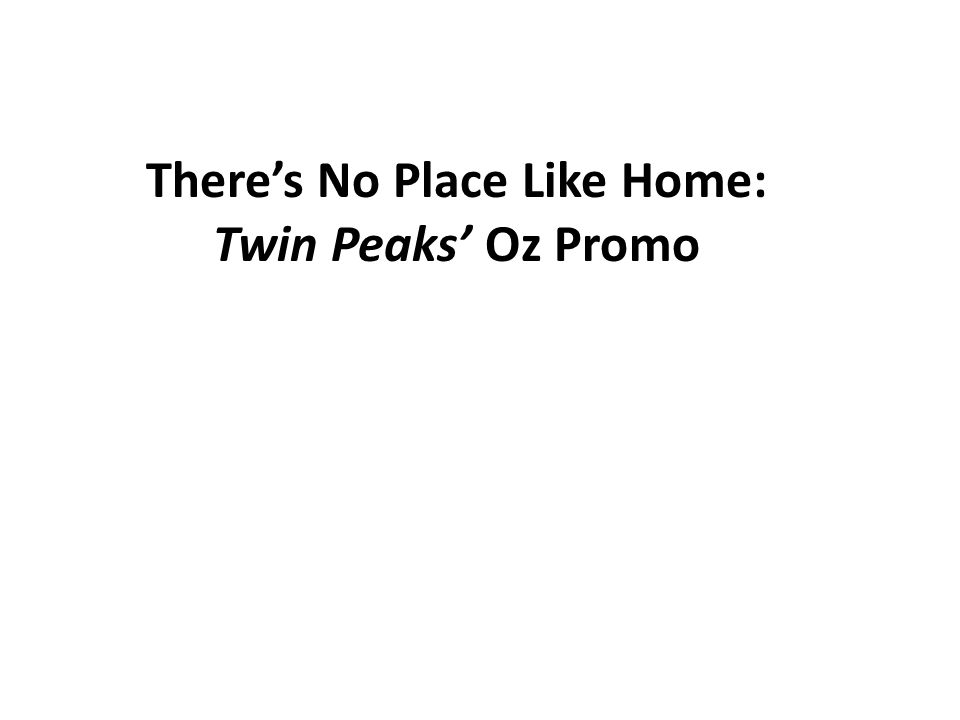 There's No Place Like Home: Twin Peaks' Oz Promo