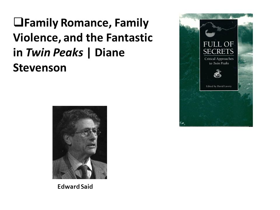  Family Romance, Family Violence, and the Fantastic in Twin Peaks | Diane Stevenson Edward Said