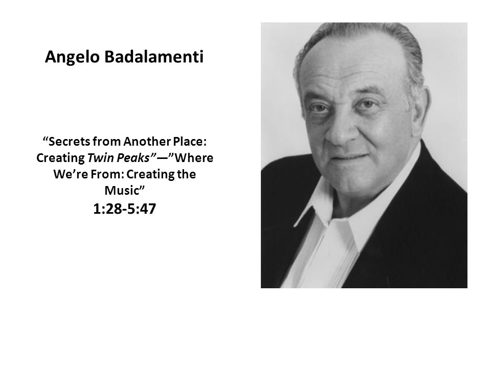 Angelo Badalamenti Secrets from Another Place: Creating Twin Peaks — Where We're From: Creating the Music 1:28-5:47
