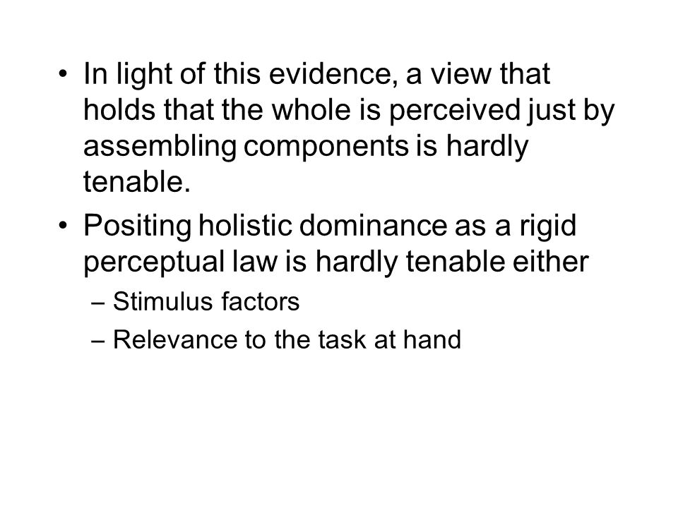 In light of this evidence, a view that holds that the whole is perceived just by assembling components is hardly tenable.