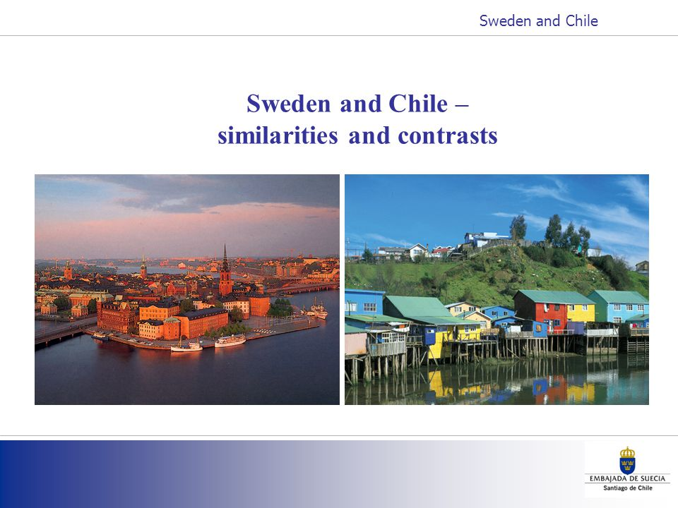Sweden and Chile – similarities and contrasts Sweden and Chile