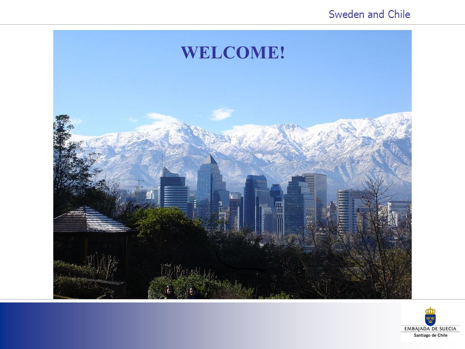 WELCOME! Sweden and Chile