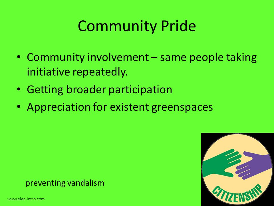 Community Pride Community involvement – same people taking initiative repeatedly.