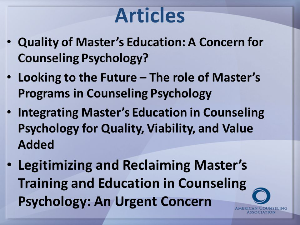 Articles Quality of Master's Education: A Concern for Counseling Psychology.