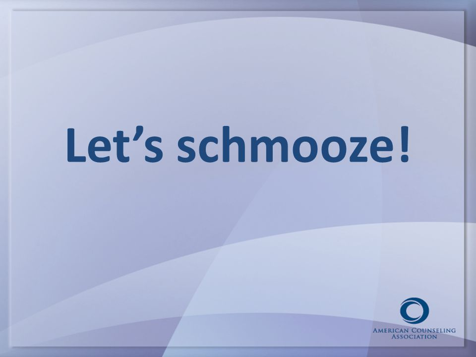 Let's schmooze!
