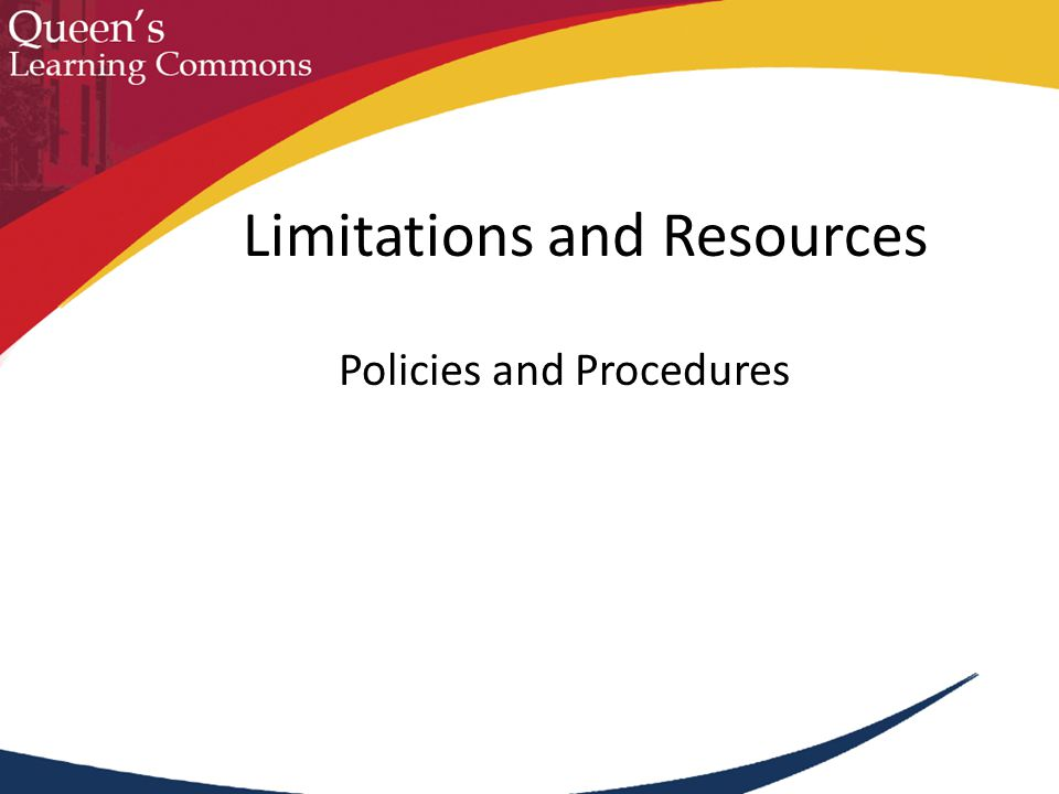 Policies and Procedures Limitations and Resources