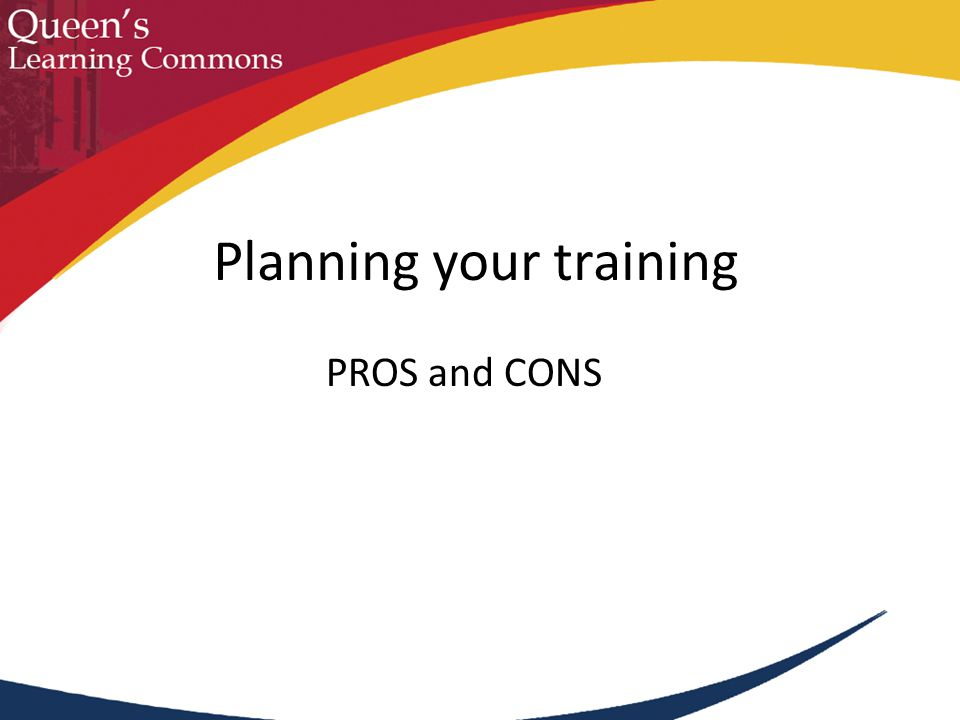 PROS and CONS Planning your training