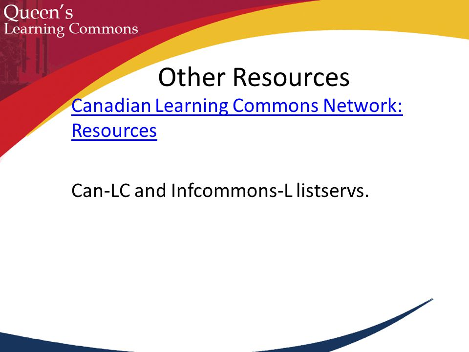 Canadian Learning Commons Network: Resources Can-LC and Infcommons-L listservs. Other Resources