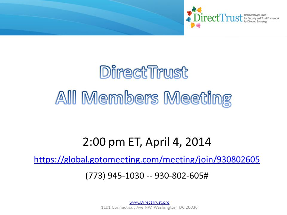 www.DirectTrust.org 1101 Connecticut Ave NW, Washington, DC 20036 Agenda Welcome and new member greetings Calendar of events Workgroup updates, including report of Interoperability Testing Collaboratory Guest presenter: Greg Suenaga from the Hawaii HIE.