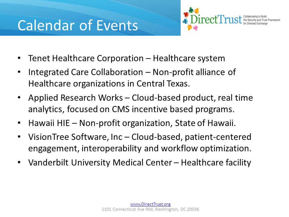 www.DirectTrust.org 1101 Connecticut Ave NW, Washington, DC 20036 Calendar of Events Tenet Healthcare Corporation – Healthcare system Integrated Care Collaboration – Non-profit alliance of Healthcare organizations in Central Texas.