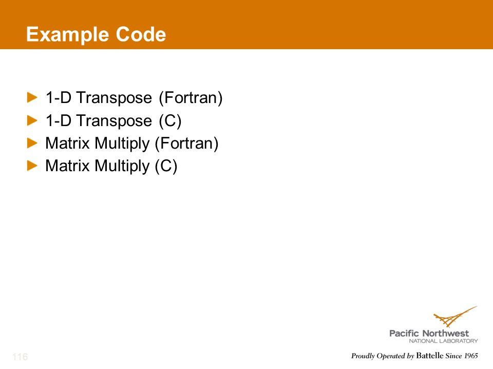 Example Code 1-D Transpose (Fortran) 1-D Transpose (C) Matrix Multiply (Fortran) Matrix Multiply (C) 116