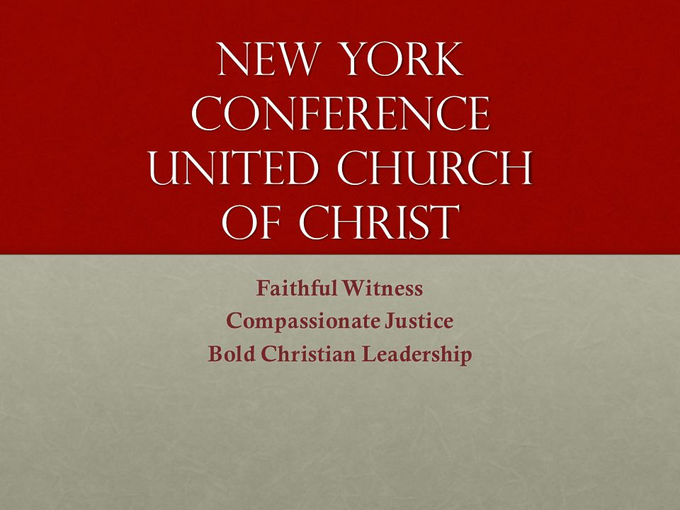 New York Conference United Church of Christ Faithful Witness Compassionate Justice Bold Christian Leadership