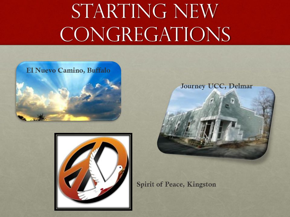 Starting New Congregations El Nuevo Camino, Buffalo Journey UCC, Delmar Spirit of Peace, Kingston