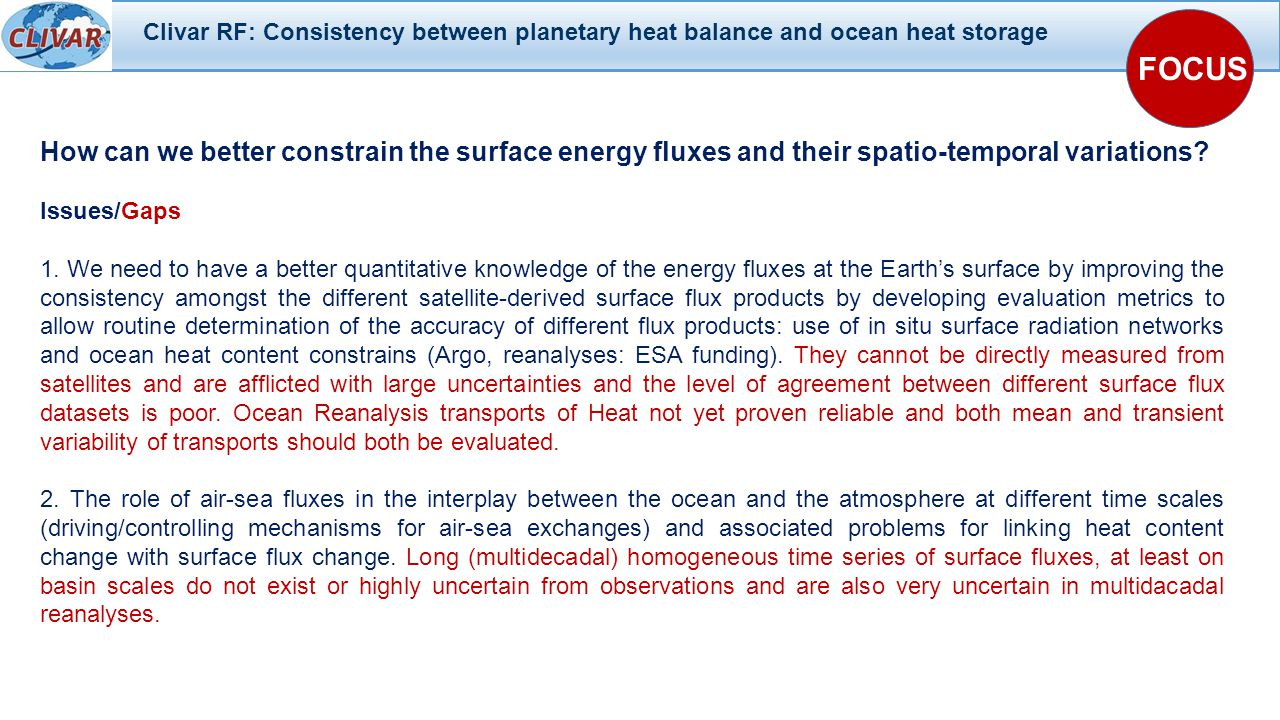 Clivar RF: Consistency between planetary heat balance and ocean heat storage FOCUS How can we better constrain the surface energy fluxes and their spatio-temporal variations.