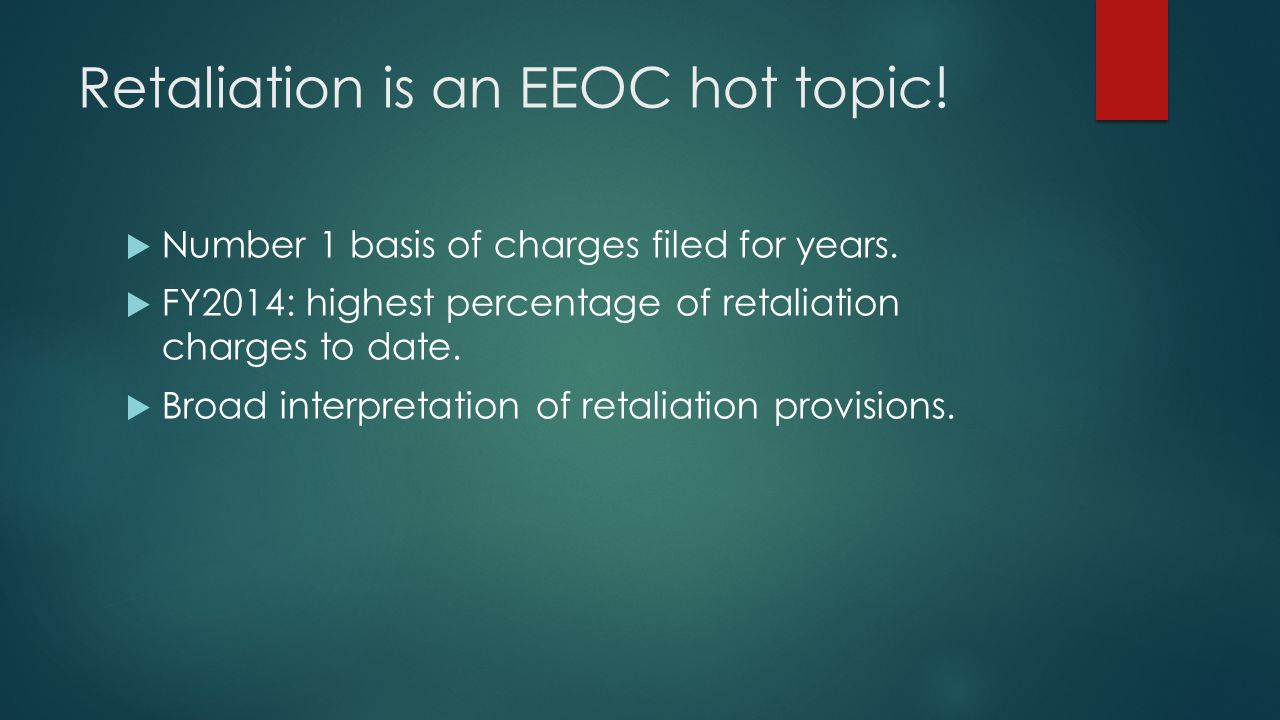 Retaliation is an EEOC hot topic. Number 1 basis of charges filed for years.