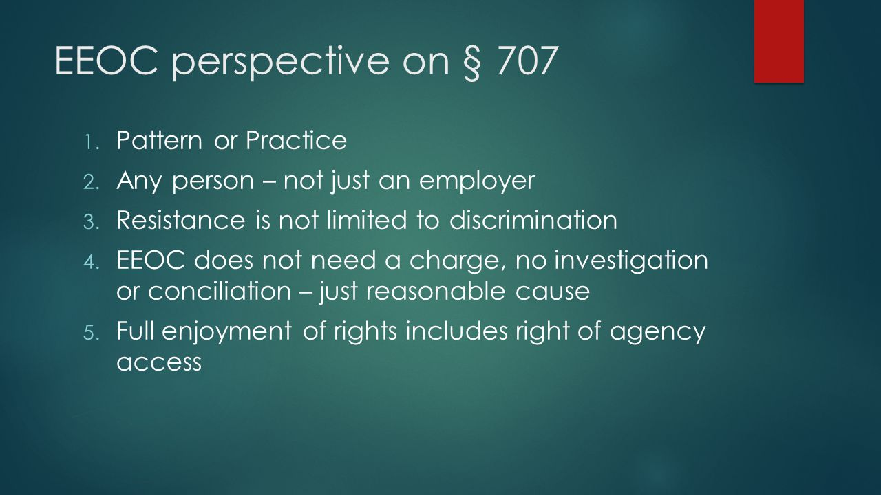 EEOC perspective on § 707 1.Pattern or Practice 2.
