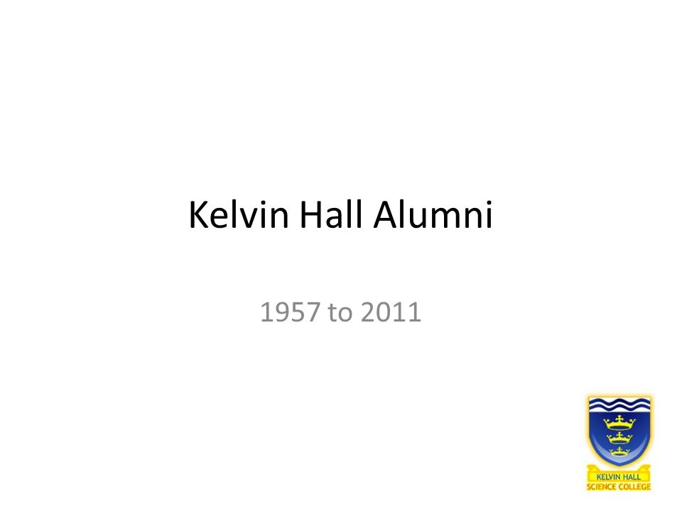 Kelvin Hall Alumni 1957 to 2011