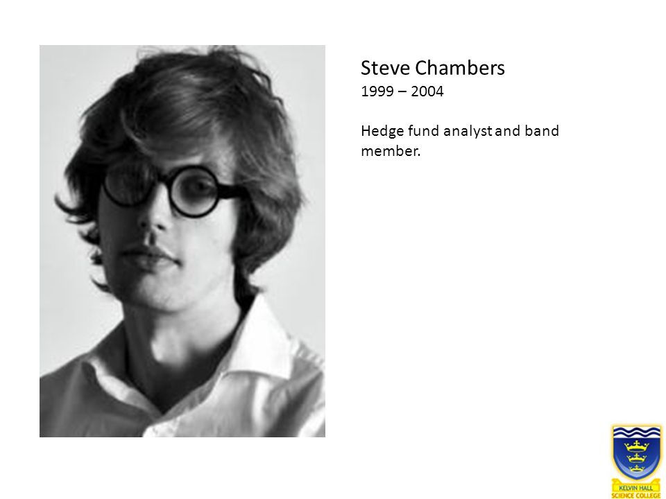Steve Chambers 1999 – 2004 Hedge fund analyst and band member.