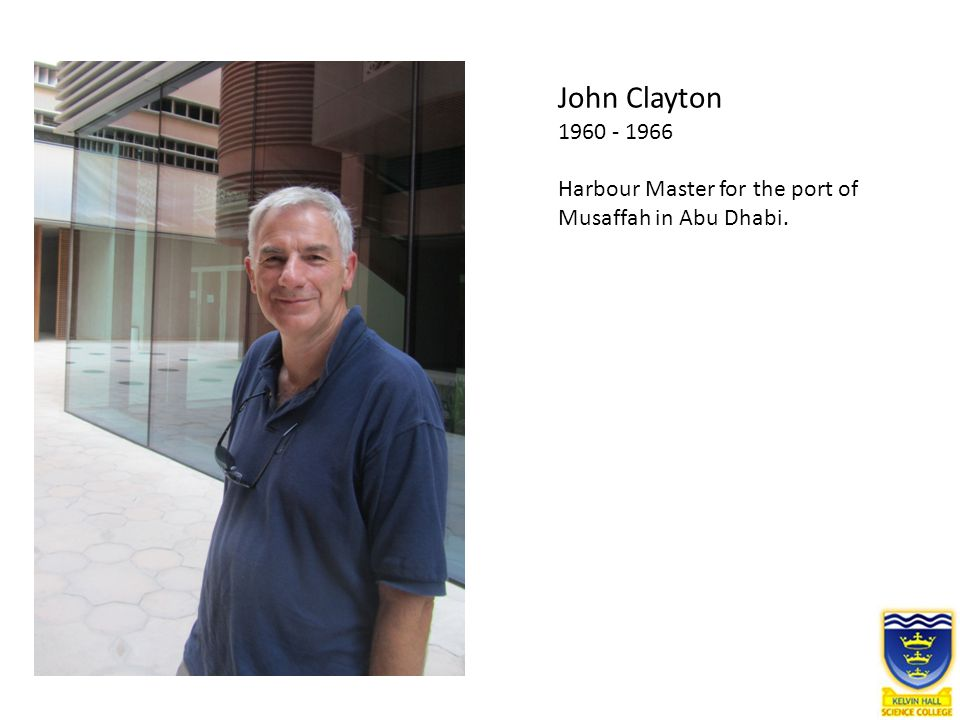 John Clayton 1960 - 1966 Harbour Master for the port of Musaffah in Abu Dhabi.