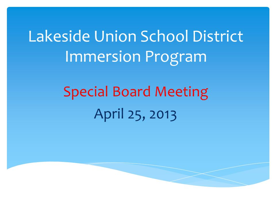 Lakeside Union School District Immersion Program Special Board Meeting April 25, 2013