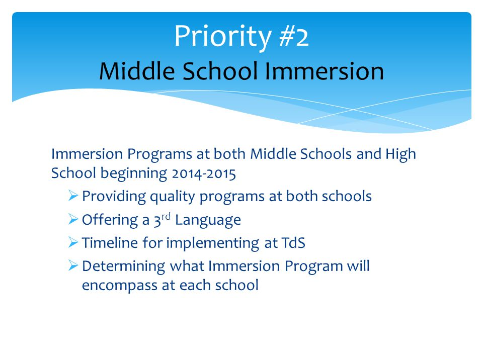 Immersion Programs at both Middle Schools and High School beginning 2014-2015  Providing quality programs at both schools  Offering a 3 rd Language