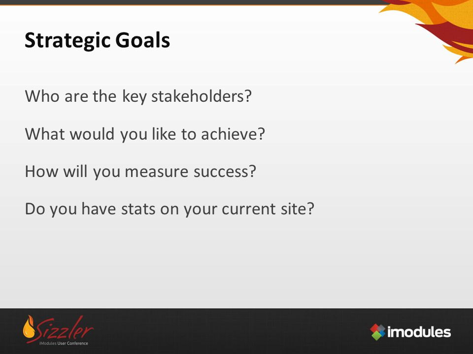 Strategic Goals Who are the key stakeholders. What would you like to achieve.