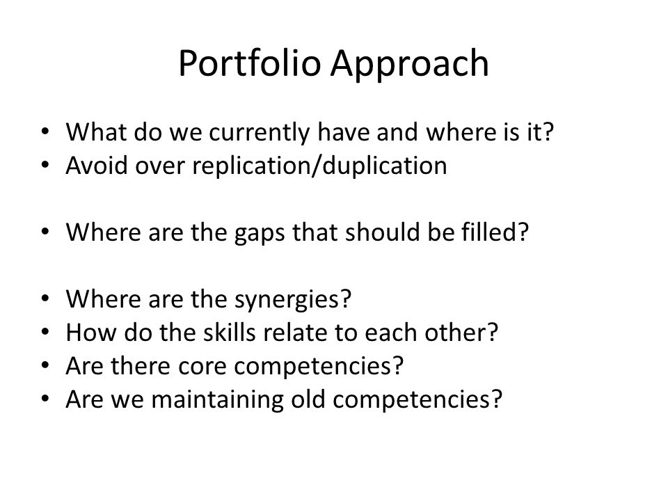 Portfolio Approach What do we currently have and where is it.
