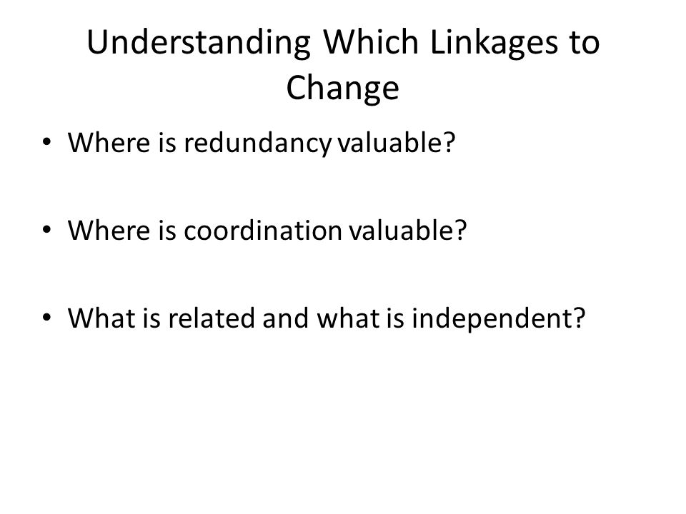 Understanding Which Linkages to Change Where is redundancy valuable.
