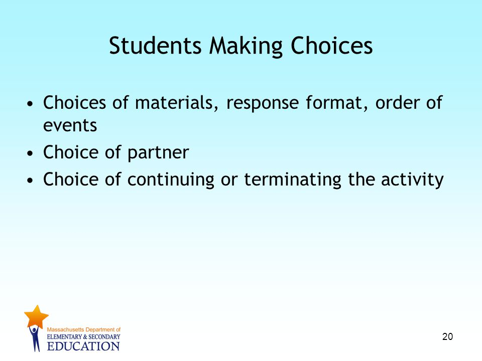 Students Making Choices Choices of materials, response format, order of events Choice of partner Choice of continuing or terminating the activity 20