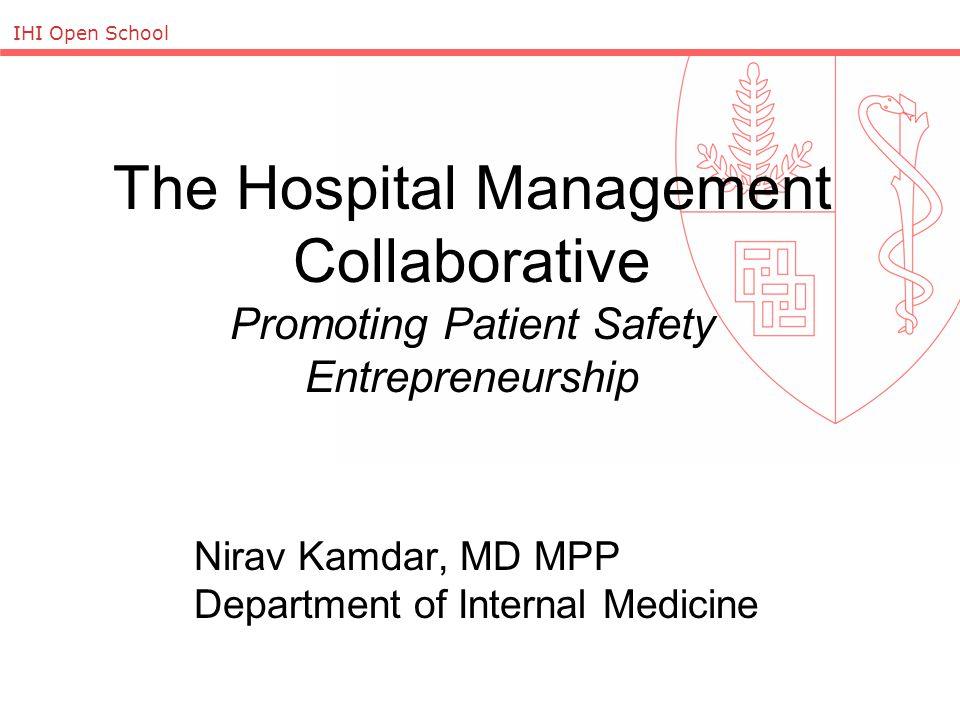 The Hospital Management Collaborative Promoting Patient Safety Entrepreneurship Nirav Kamdar, MD MPP Department of Internal Medicine