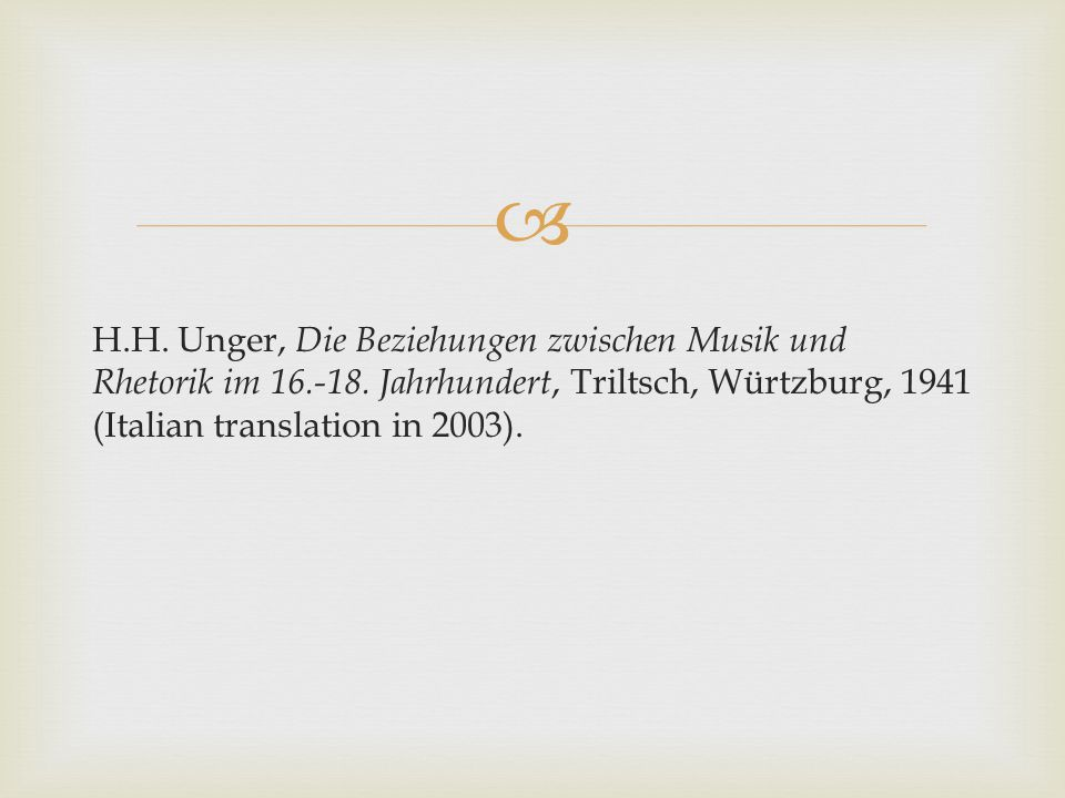  H.H. Unger, Die Beziehungen zwischen Musik und Rhetorik im 16.-18.