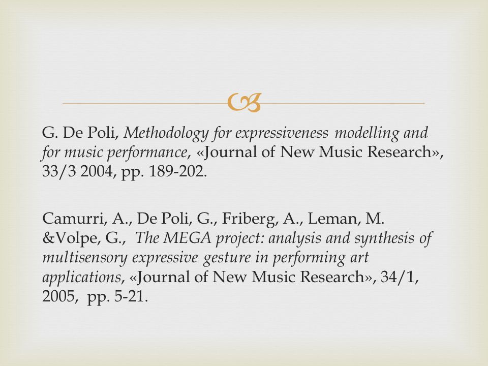  G. De Poli, Methodology for expressiveness modelling and for music performance, «Journal of New Music Research», 33/3 2004, pp. 189-202. Camurri, A.