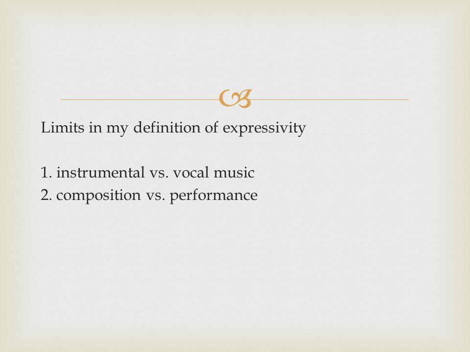  Limits in my definition of expressivity 1. instrumental vs.